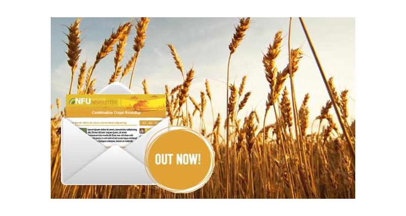 NFU National Newsletter - Combinable Crops Roundup